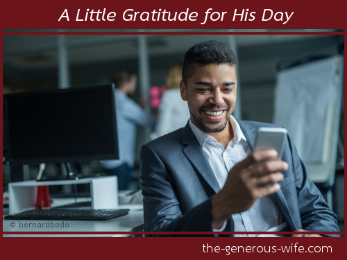 A Little Gratitude for His Day - Text him a thank you.