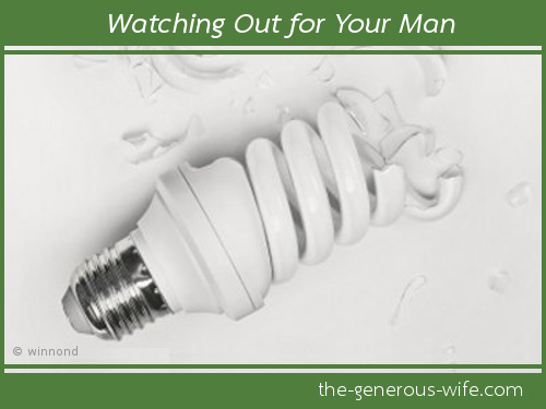Watching Out for Your Man - Reduce his chances for harm.