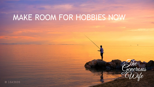 Make Room for Hobbies Now - Don't put it off. Explore something new today.