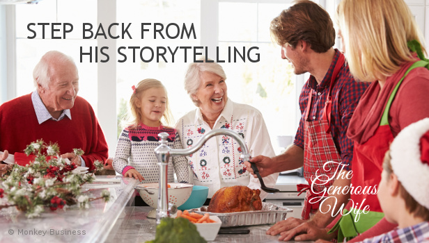 Step Back from His Storytelling - Let your husband tell his stories without any correction or interruption from you.