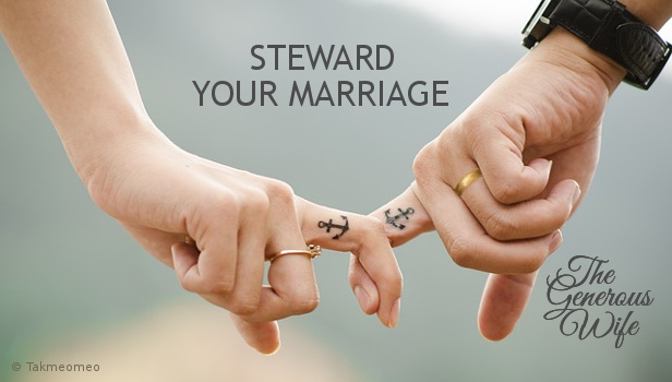 Steward Your Marriage - He is Lord of your marriage. Take care of it.