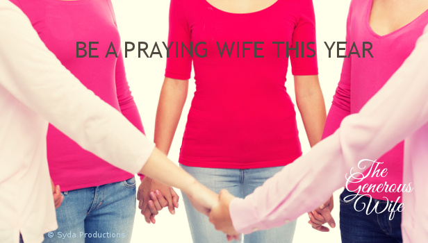 Be a Praying Wife This Year - Join us in praying for our marriages.