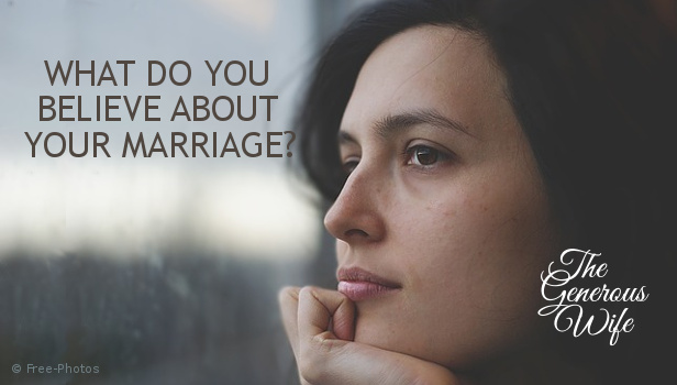 What Do You Believe About Your Marriage? - Practice more positive marriage thoughts.