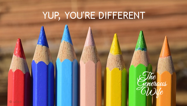 Yup, You're Different - Be kind. Show a little patience and respect when dealing with your differences.
