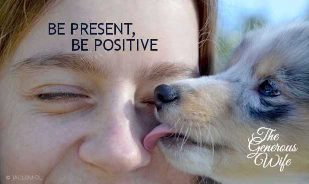 Be Present, Be Positive - Look for opportunities to share a kind word, a compliment, or a story with a good ending.