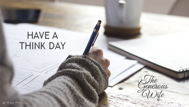 "Have a Think Day - Make your decisions on a ""think day"" so the rest of your week will run smoothly."