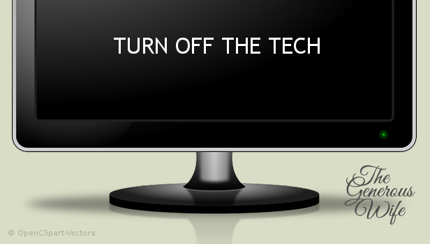 Turn Off the Tech - Spend time together without interruption or competition from anything tech.